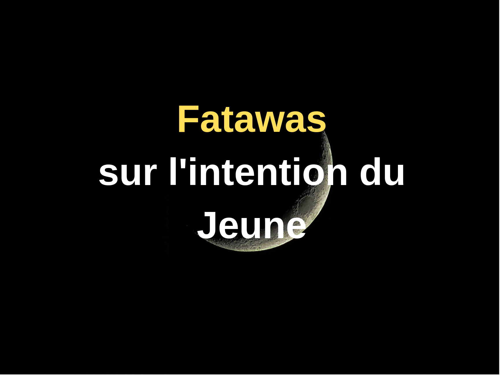 Fatawas sur l'intention du Jeune