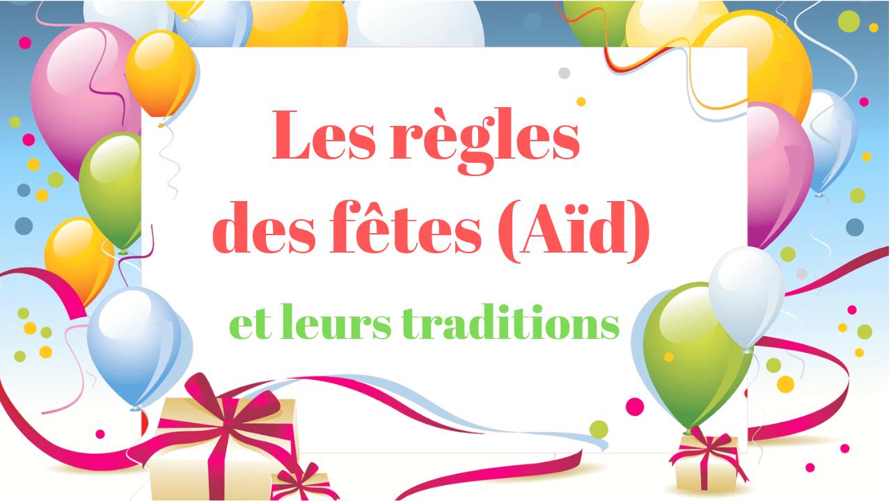 Les règles des fêtes (Aïd) et leurs traditions