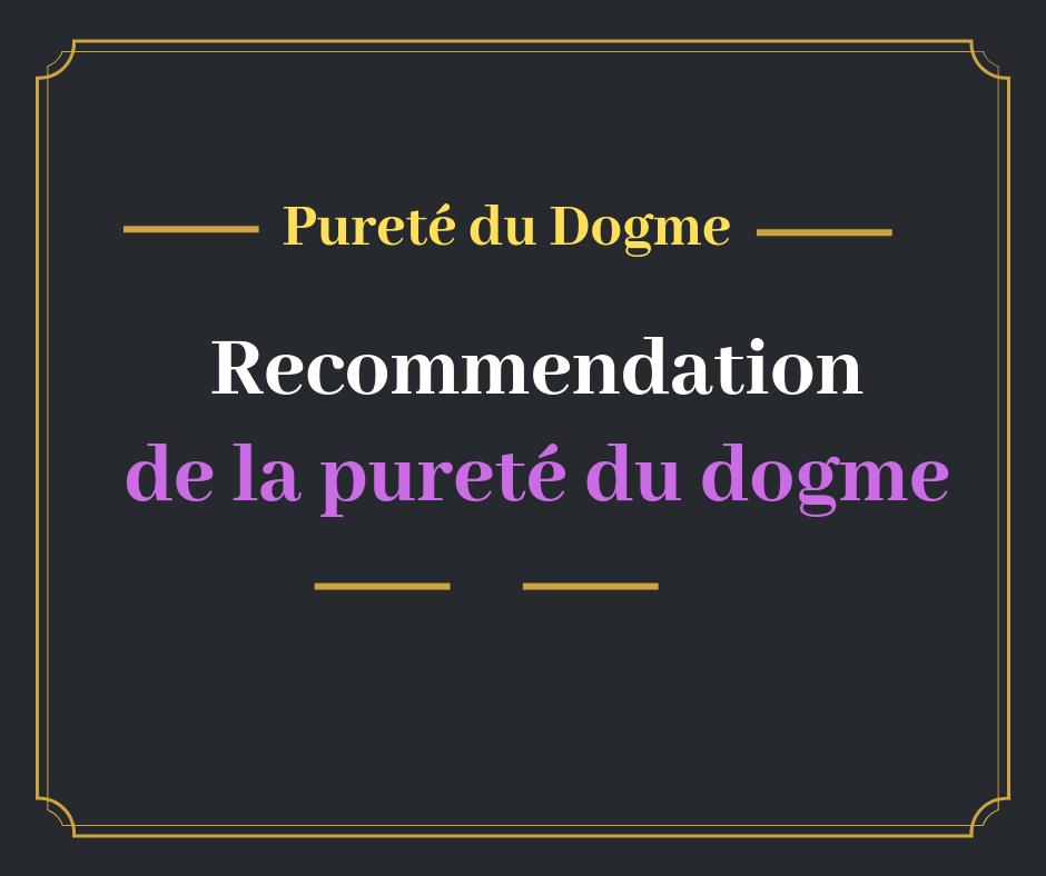 Recommandation de la pureté du dogme