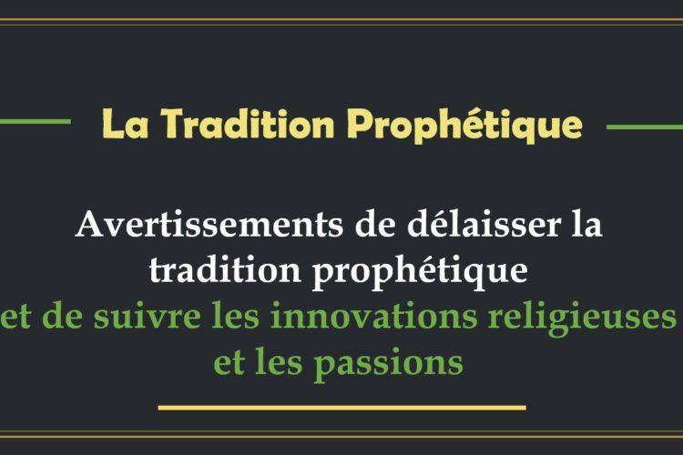 Tradition Prophetique - Avertissements de délaisser la tradition prophétique et de suivre les innovations religieuses et les passions
