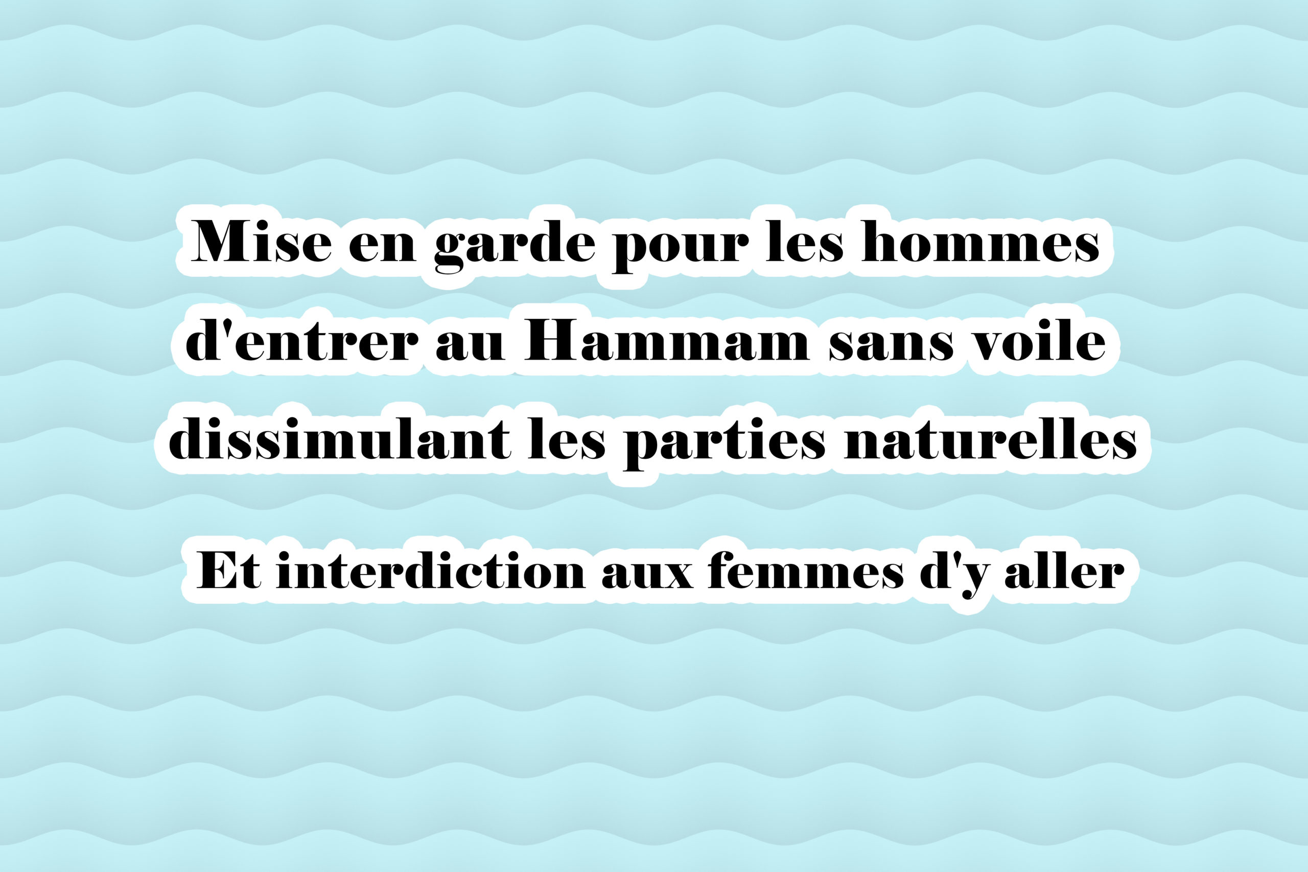 Mise en garde pour les hommes d'entrer au Hammam sans voile dissimulant les parties naturelles