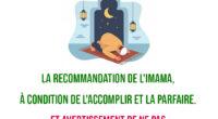 La recommandation de l'Imama (la présidence de la prière en groupe), à condition de l'accomplir et la parfaire. Et avertissement de ne pas l'accomplir parfaitement